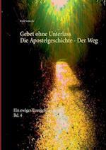 Gebet Ohne Unterlass - Die Apostelgeschichte - Der Weg af Rudi Seinsche