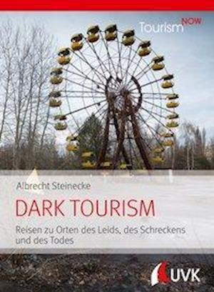 Tourism NOW: Dark Tourism