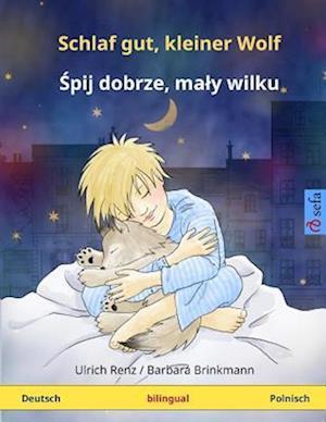 Schlaf Gut, Kleiner Wolf - Shpii Dobshe, Mawi Vilku. Zweisprachiges Kinderbuch (Deutsch - Polnisch)