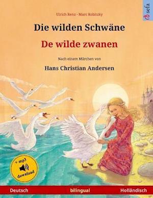 Die Wilden Schwäne - de Wilde Zwanen. Zweisprachiges Kinderbuch Nach Einem Märchen Von Hans Christian Andersen (Deutsch - Holländisch)