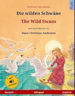 Die Wilden Schwane - The Wild Swans. Ein Marchen Nach Hans Christian Andersen. Zweisprachiges Kinderbuch (Deutsch - Englisch)