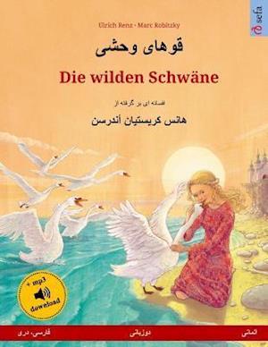 Khoo'haye Wahshee - Die Wilden Schwane. Zweisprachiges Kinderbuch Nach Einem Marchen Von Hans Christian Andersen (Persisch/Farsi/Dari - Deutsch)