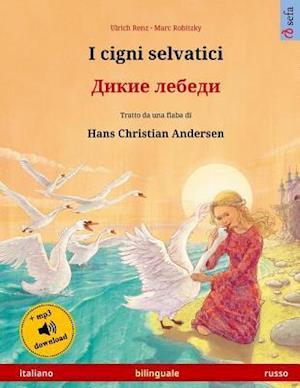 I Cigni Selvatici - Dikie Lebedi. Libro Per Bambini Bilingue Tratto Da Una Fiaba Di Hans Christian Andersen (Italiano - Russo)