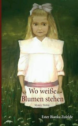 Bog, paperback Wo Weisse Blumen Stehen af Ester Bianka Zufelde