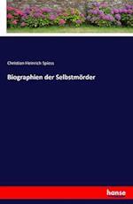 Biographien Der Selbstmorder af Christian Heinrich Spiess