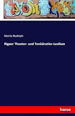 Rigaer Theater- Und Tonkunstler-Lexikon af Moritz Rudolph