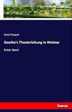 Goethe's Theaterleitung in Weimar af Ernst Pasque