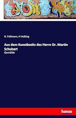 Aus Dem Kunstbesitz Des Herrn Dr. Martin Schubart