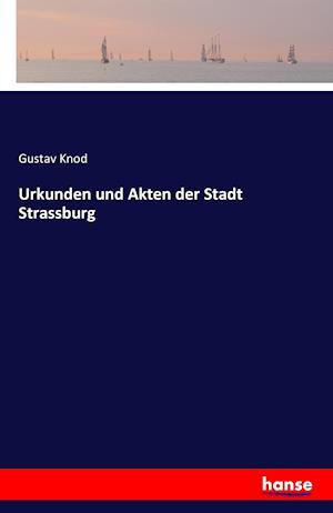 Urkunden Und Akten Der Stadt Strassburg