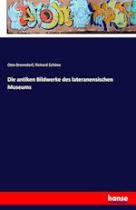 Die Antiken Bildwerke Des Lateranensischen Museums af Richard Schone, Otto Brenndorf