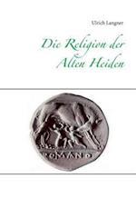 Die Religion Der Alten Heiden af Ulrich Langner