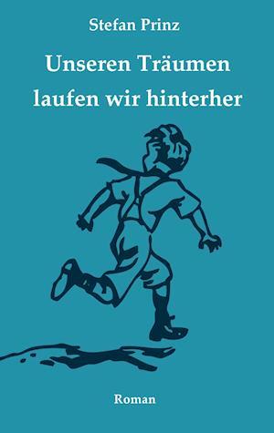 Bog, paperback Unseren Traumen Laufen Wir Hinterher af Stefan Prinz