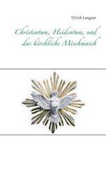 Christentum, Heidentum, Und Das Kirchliche Mischmasch af Ulrich Langner