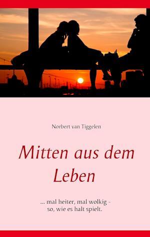 Bog, paperback Mitten Aus Dem Leben af Norbert Van Tiggelen