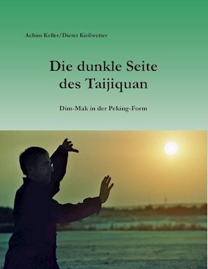 Bog, paperback Die Dunkle Seite Des Taijiquan af Achim Keller, Dieter Kiesswetter