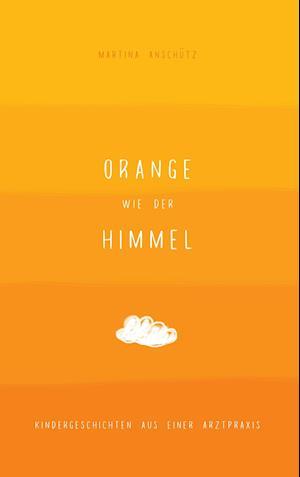 Bog, paperback Orange Wie Der Himmel af Martina Anschutz