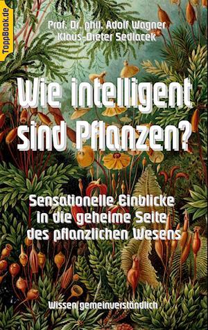Bog, paperback Wie Intelligent Sind Pflanzen? af Klaus-Dieter Sedlacek, Adolf Wagner