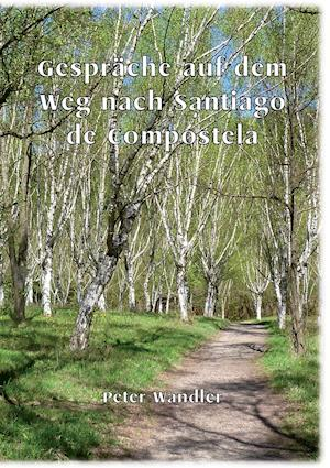 Gesprache Auf Dem Weg Nach Santiago de Compostela