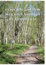 Gesprache Auf Dem Weg Nach Santiago de Compostela af Peter Wandler