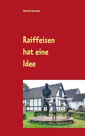 Bog, paperback Raiffeisen Hat Eine Idee af Almuth Germann