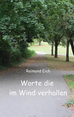 Bog, paperback Worte Die Im Wind Verhallen af Raimund Eich