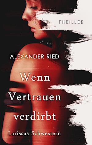 Bog, paperback Wenn Vertrauen Verdirbt af Alexander Ried