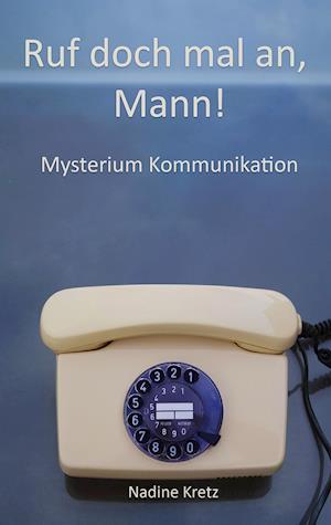 Bog, paperback Ruf Doch Mal An, Mann! af Nadine Kretz