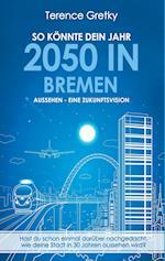 So Konnte Dein Jahr 2050 in Bremen Aussehen - Eine Zukunftsvision