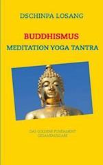 Buddhismus Meditation Yoga Tantra. Das Goldene Fundament - Gesamtausgabe