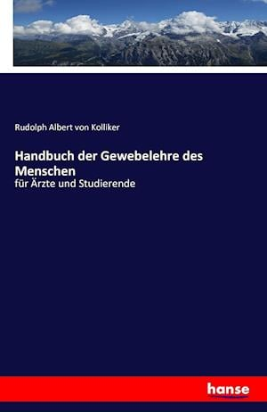 Bog, paperback Handbuch Der Gewebelehre Des Menschen af Rudolph Albert Von Kolliker