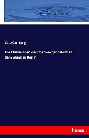 Bog, paperback Die Chinarinden Der Pharmakognostischen Sammlung Zu Berlin af Otto Carl Berg