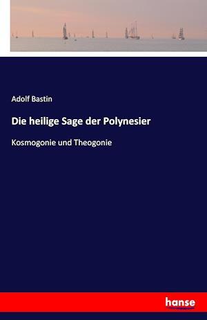 Bog, paperback Die Heilige Sage Der Polynesier af Adolf Bastin