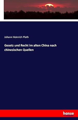 Bog, paperback Gesetz Und Recht Im Alten China Nach Chinesischen Quellen af Johann Heinrich Plath