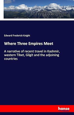 Bog, hæftet Where Three Empires Meet af Edward Frederick Knight