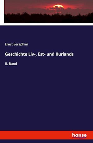 Bog, paperback Geschichte LIV-, Est- Und Kurlands af Ernst Seraphim
