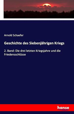 Bog, paperback Geschichte Des Siebenjahrigen Kriegs af Arnold Schaefer