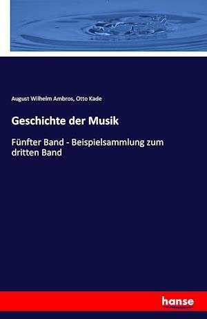 Bog, paperback Geschichte Der Musik af August Wilhelm Ambros, Otto Kade