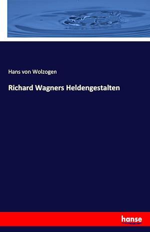 Bog, paperback Richard Wagners Heldengestalten af Hans Von Wolzogen