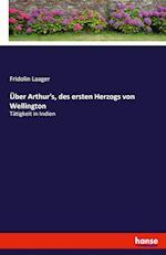 Uber Arthur's, Des Ersten Herzogs Von Wellington