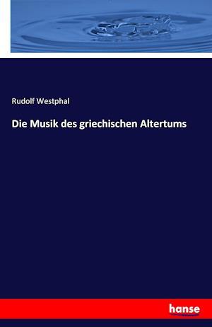 Bog, paperback Die Musik Des Griechischen Altertums af Rudolf Westphal