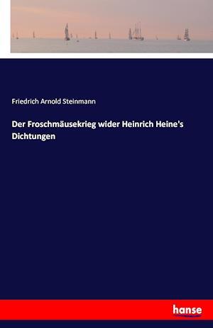 Bog, paperback Der Froschmausekrieg Wider Heinrich Heine's Dichtungen af Friedrich Arnold Steinmann