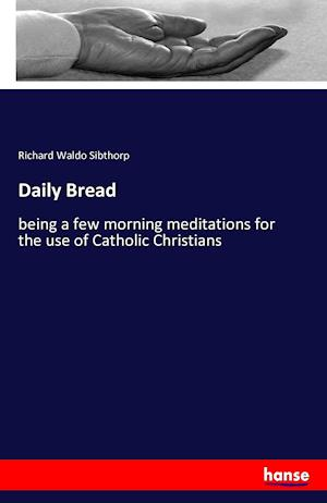 Bog, paperback Daily Bread af Richard Waldo Sibthorp