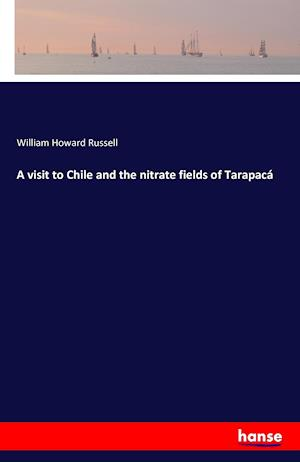 A visit to Chile and the nitrate fields of Tarapac