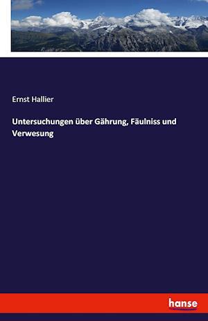 Bog, paperback Untersuchungen Uber Gahrung, Faulniss Und Verwesung af Ernst Hallier