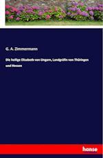 Die Heilige Elisabeth Von Ungarn, Landgrafin Von Thuringen Und Hessen af G. A. Zimmermann