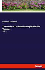 The Works of Lord Byron Complete in Five Volumes