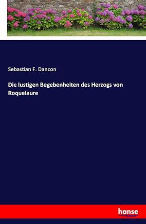 Bog, paperback Die Lustigen Begebenheiten Des Herzogs Von Roquelaure af Sebastian F. Dancon
