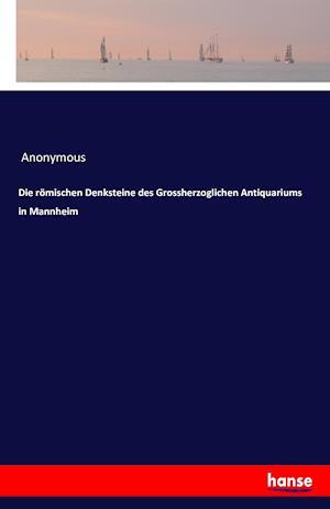 Bog, paperback Die Romischen Denksteine Des Grossherzoglichen Antiquariums in Mannheim af Anonymous