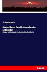 Deutschlands Geschichtsquellen Im Mittelalter af W. Wattenbach