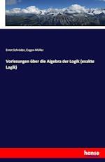 Vorlesungen Uber Die Algebra Der Logik (Exakte Logik)